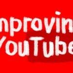 Improving YouTube