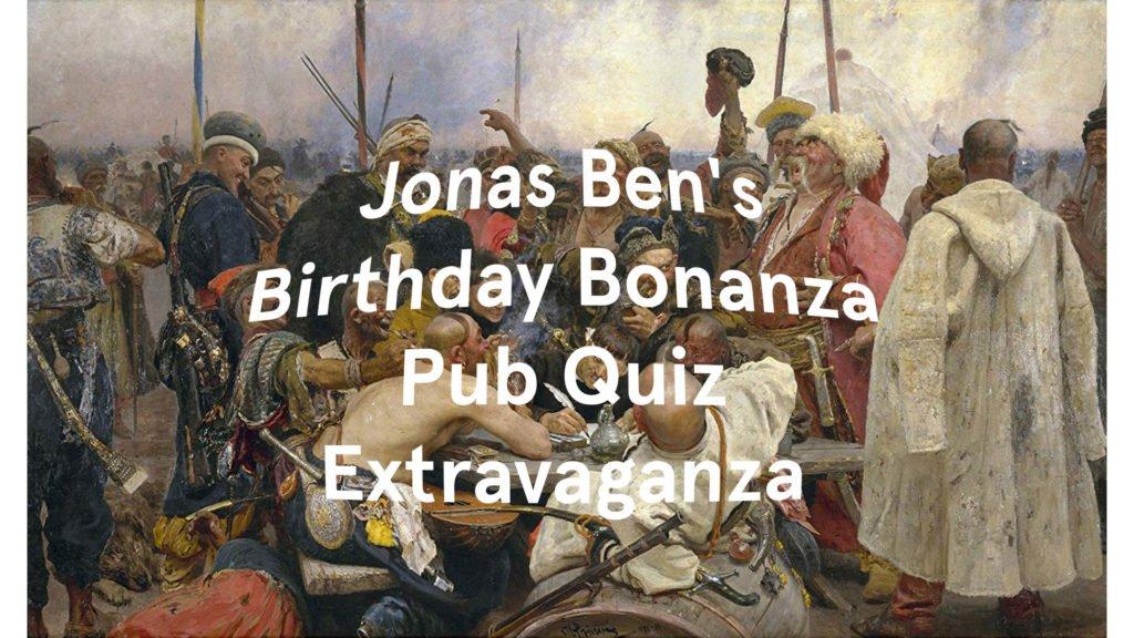 Jonas Ben's Birthday Bonanza Pub Quiz Extravaganza
