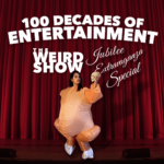 The Weird Show - 100 Decades of Entertainment
